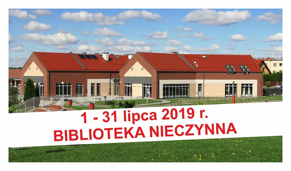 BIBLIOTEKA NIECZYNNA - 1-31 lipca 2019 r.